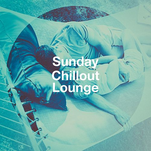 Sunday Chillout Lounge von Various Artists
