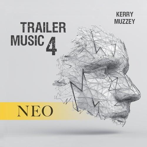 Trailer Music 4: Neo by Kerry Muzzey