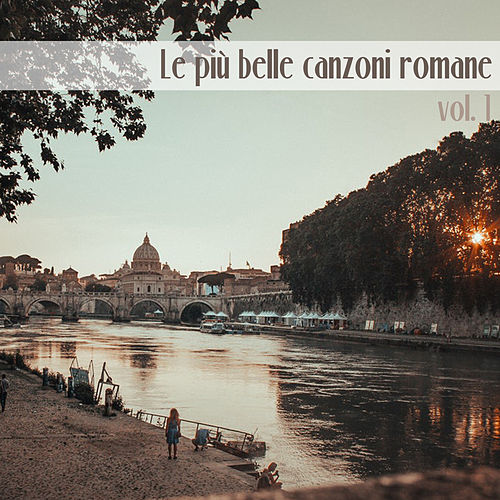 Le più belle canzoni romane, Vol. 1 von Various Artists
