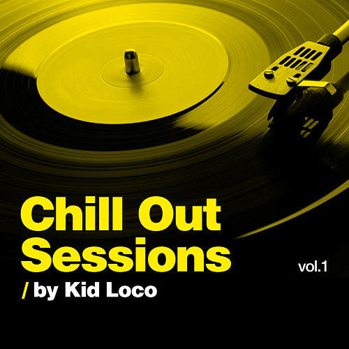 Chill Out Sessions, Vol. 1 (by Kid Loco) by Various Artists