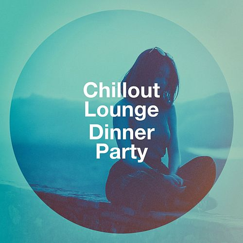 Chillout Lounge Dinner Party von Various Artists