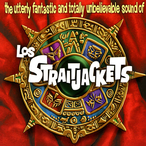 The Utterly Fantastic And Totally Unbelievable Sound Of Los Straitjackets by Los Straitjackets