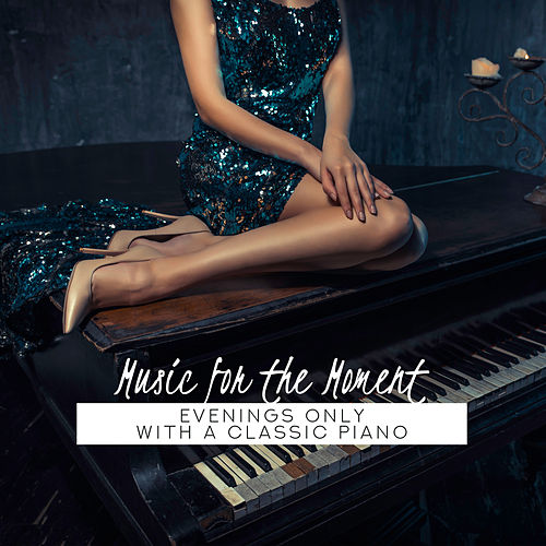 Music for the Moment: Evenings Only with a Classic Piano von Various Artists
