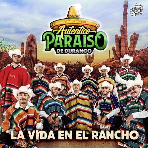 La Vida En El Rancho de Autentico Paraiso De Durango