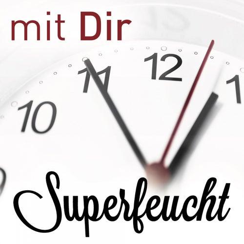 Mit dir steht still die Zeit by Superfeucht