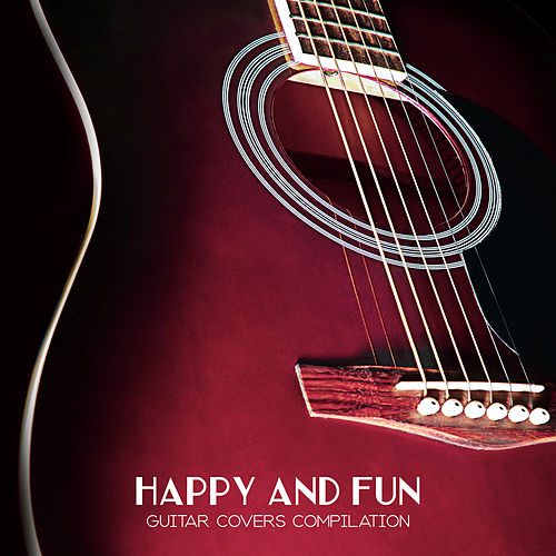 Happy and Fun Guitar Covers Compilation von Various Artists