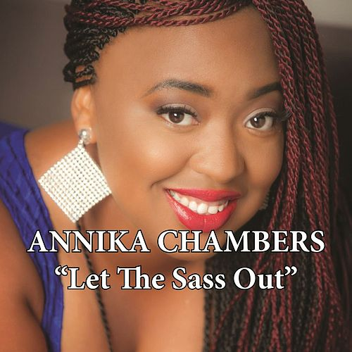 Let the Sass Out by Annika Chambers