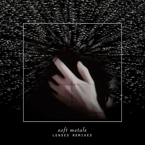 Lenses Remixes by Soft Metals