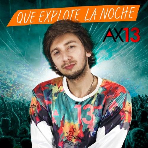 Que Explote la Noche de Ax-13