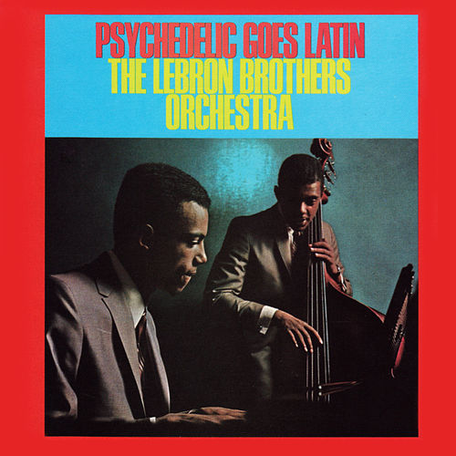 Psychedelic Goes Latin by The Lebrón Brothers Orchestra