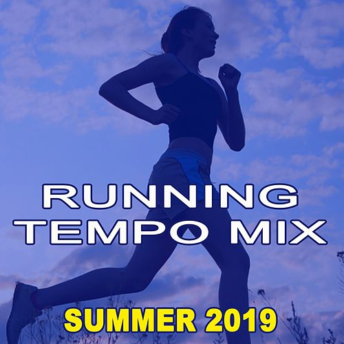 Running Tempo Mix (Summer 2019 - The Best Motivational Running and Jogging Music Playlist to Make Every Run Tracker Workout to a Succes) by Various Artists