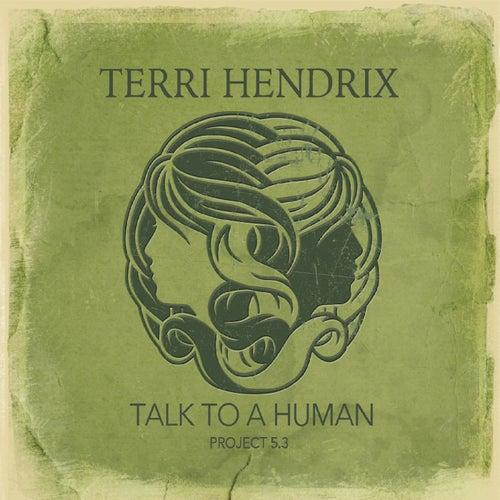 Talk to a Human de Terri Hendrix