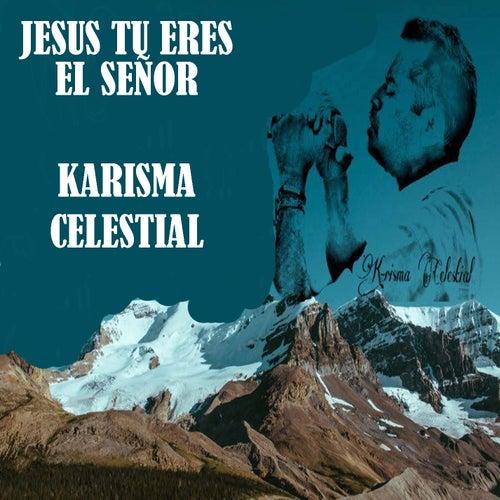 Jesús Tu Eres el Señor de Karisma Celestial