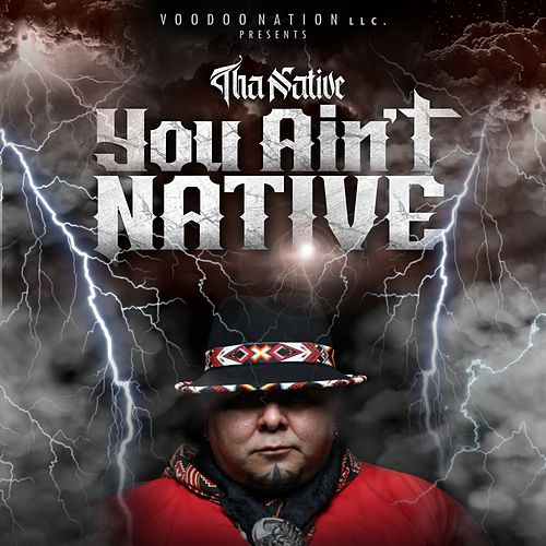 You Ain't Native by Tha Native