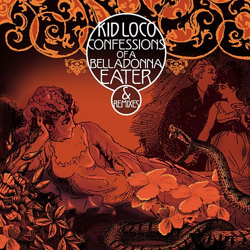 Confessions of a Belladonna Eater & Remixes by Kid Loco