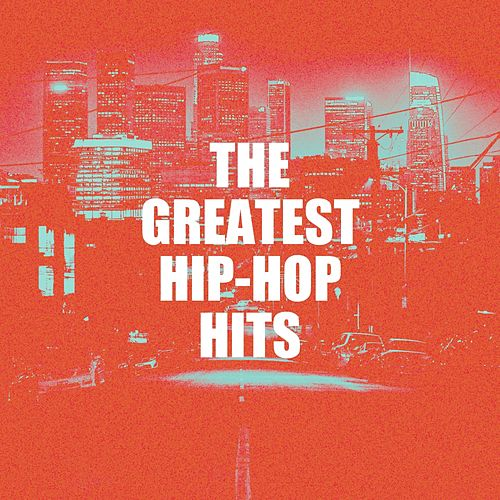 The Greatest Hip-Hop Hits by Various Artists