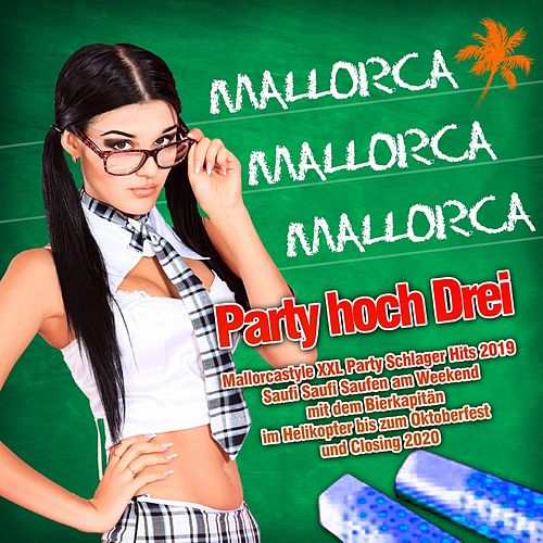 Mallorca Mallorca Mallorca - Party hoch Drei - Mallorcastyle XXL Party Schlager Hits 2019 (Saufi Saufi Saufen am Weekend mit dem Bierkapitän im Helikopter bis zum Oktoberfest und Closing 2020) von Various Artists