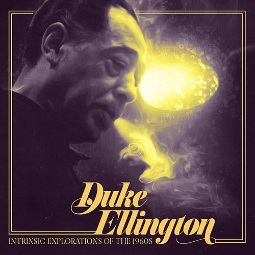 Intrinsic Explorations of the 1960s by Duke Ellington