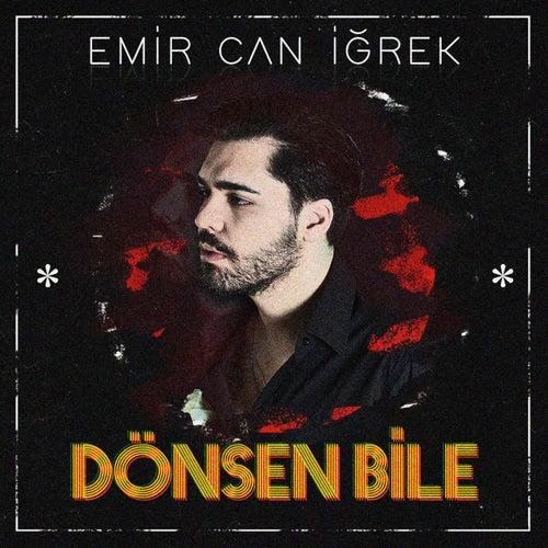 Dönsen Bile by Emir Can İğrek