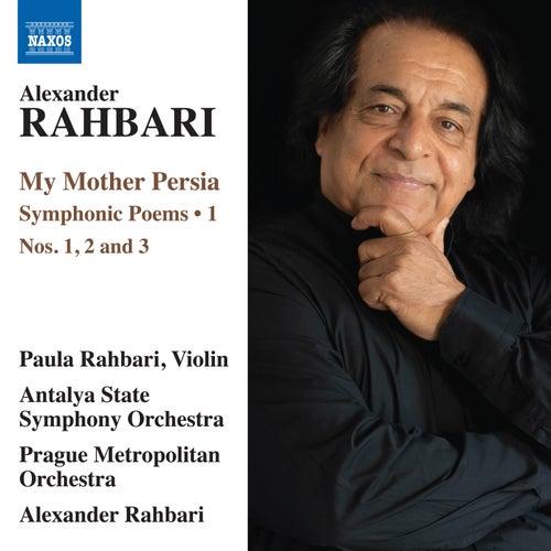 Alexander Rahbari: My Mother Persia, Vol. 1 — Symphonic Poems Nos. 1-3 de Various Artists
