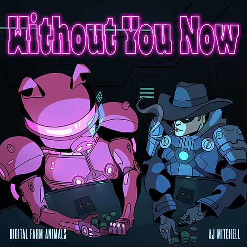 Without You Now (feat. AJ Mitchell) von Digital Farm Animals