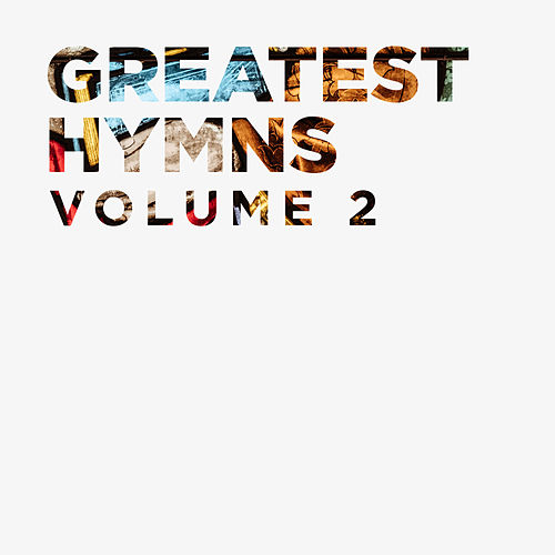 Greatest Hymns Vol. 2 by Lifeway Worship