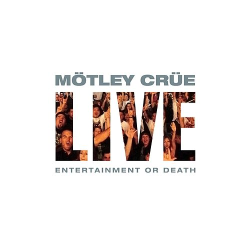 Live: Entertainment or Death de Motley Crue