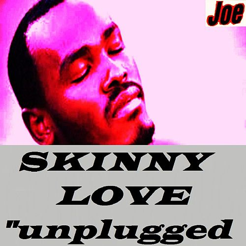 Skinny Love (Unplugged) by Joe