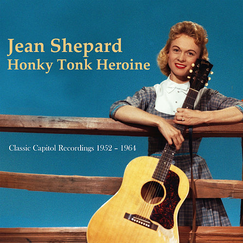 Honky Tonk Heroine: Classic Capitol Recordings 1952-1964 by Jean Shepard