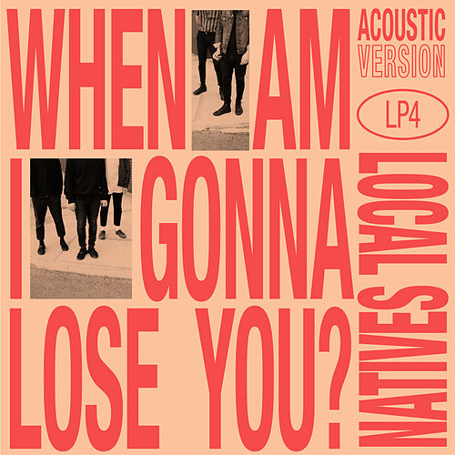 When Am I Gonna Lose You (Acoustic) von Local Natives