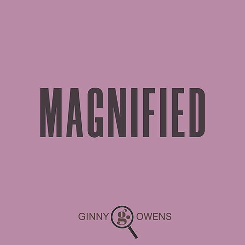Magnified by Ginny Owens