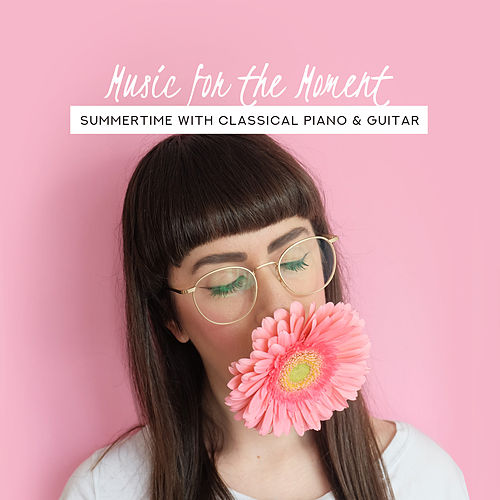 Music for the Moment: Summertime with Classical Piano & Guitar de Various Artists