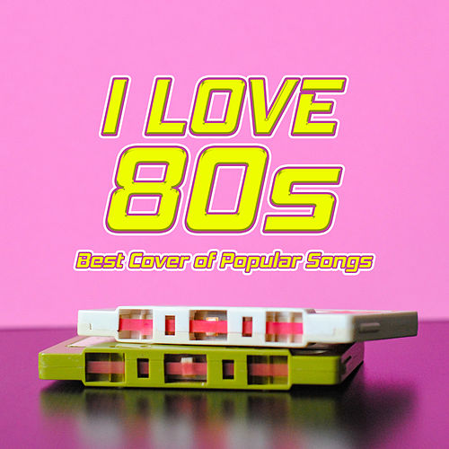 I Love 80s: Best Cover of Popular Songs de Various Artists