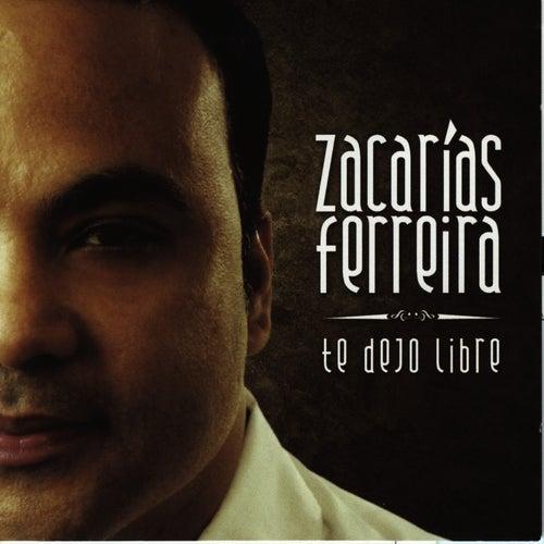 Te Dejo Libre de Zacarias Ferreira