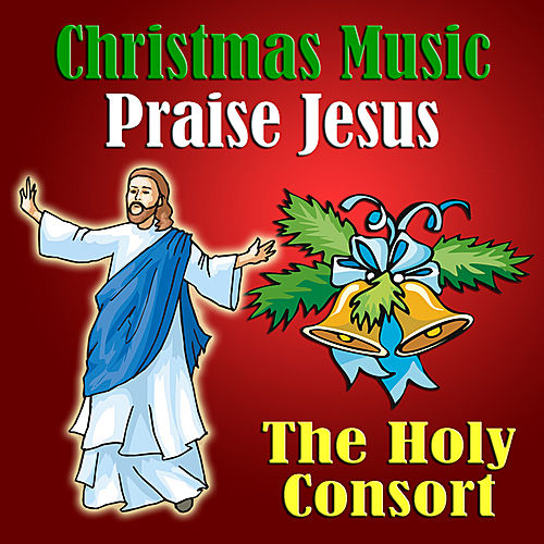Christian Christmas Music.Christmas Music Praise Jesus By The Holy Consort Napster