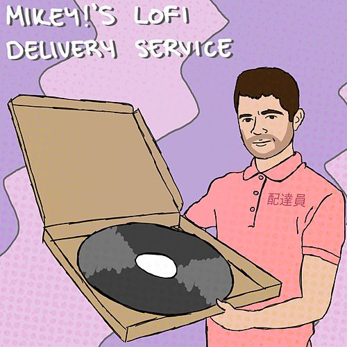 MIKEY!'s lofi delivery service by Mikey