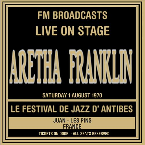 Live On Stage FM Broadcasts - Les Festival De Jazz, Antibes 1st August 1970 von Aretha Franklin