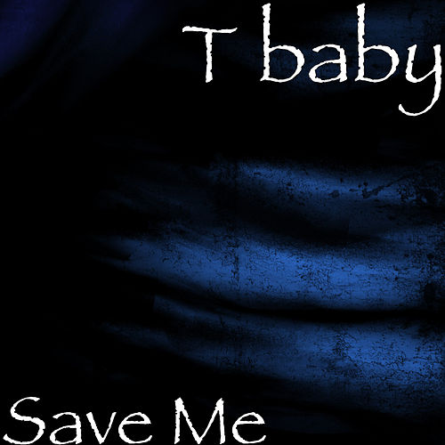 Save Me by T'Baby