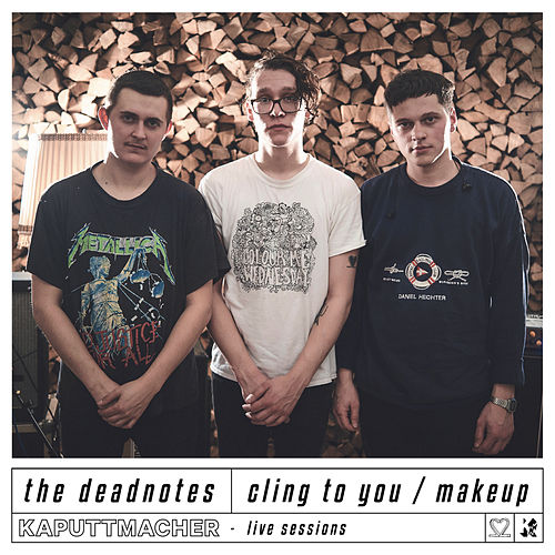 Cling to You / Makeup (Kaputtmacher Live Sessions) by The Deadnotes