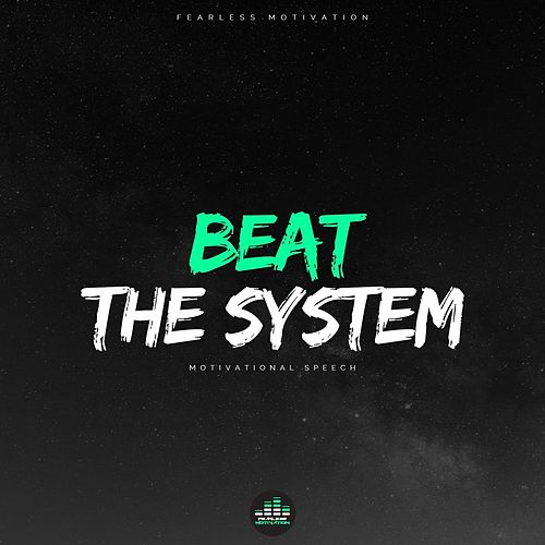 Beat the System (Motivational Speech) by Fearless Motivation