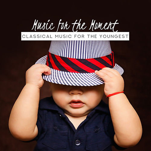 Music for the Moment: Classical Music for the Youngest by Various Artists