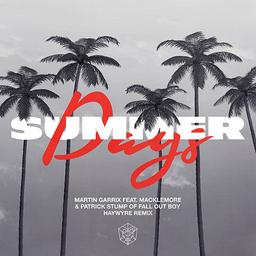Summer Days (feat. Macklemore & Patrick Stump of Fall Out Boy) (Haywyre Remix) by Martin Garrix