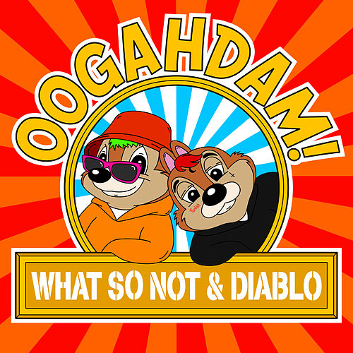 Oogahdam! by What So Not