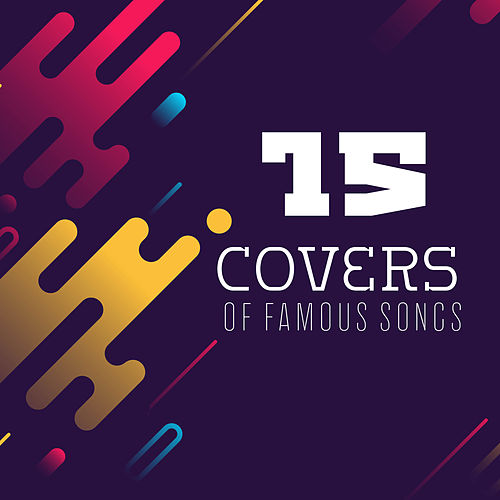 15 Covers of Famous Songs von Relaxing Instrumental Music