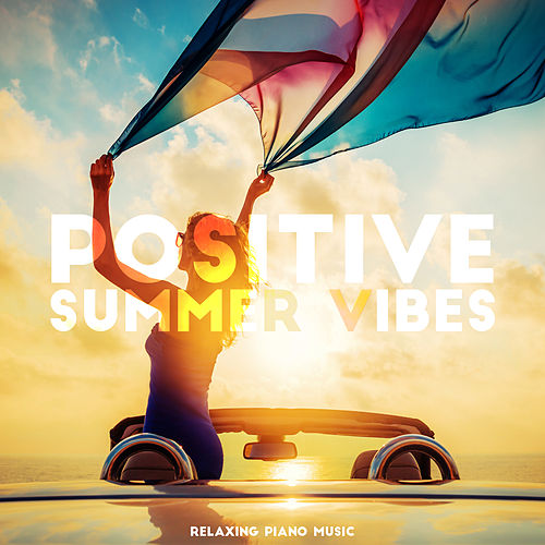 Positive Summer Vibes: Relaxing Piano Music de Various Artists