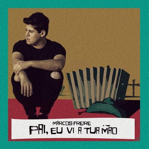 Pai Eu Vi a Tua Mão by Marcos Freire
