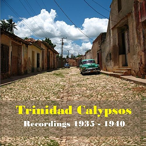 Trinidad Calypsos - Recordings 1935 - 1940 by Various Artists