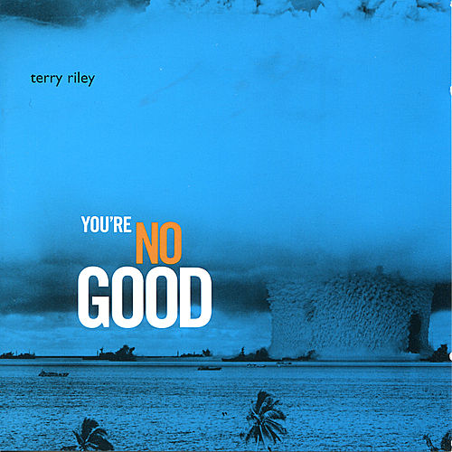 You're Nogood by Terry Riley