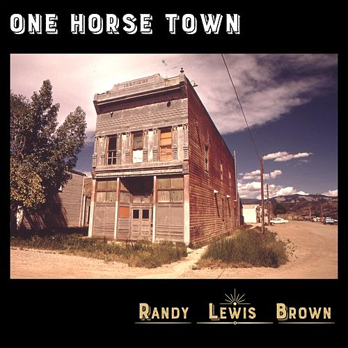 One Horse Town by Randy Lewis Brown