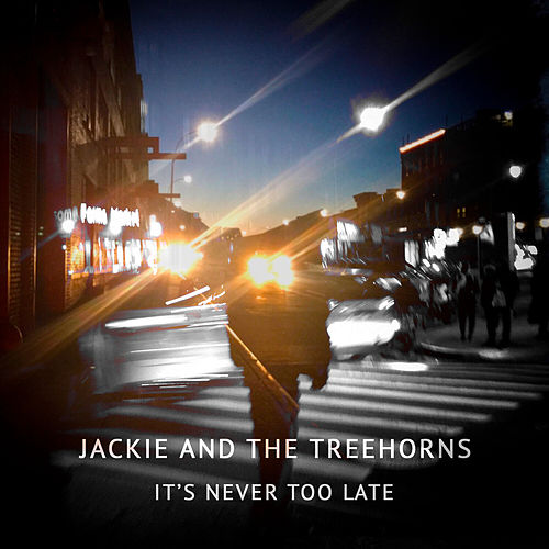 It's Never Too Late by Jackie and The Treehorns